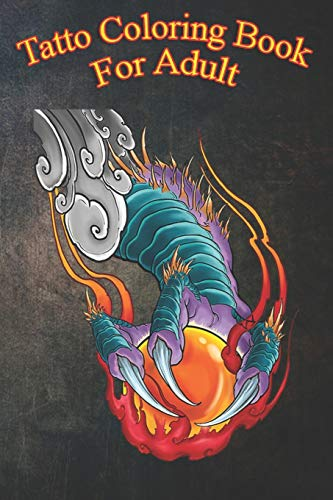Tatto Coloring Book For Adult: Neo Jpanaese Tattoo Flaming Dragon Claw With Crystal Ball An Coloring Book For Relaxation with Awesome Modern Tattoo Designs