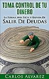 Toma Control De Tu Dinero: La Forma Más Fácil Y Rápida De SALIR DE DEUDAS (Volume 2)