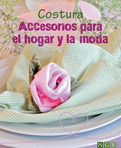 Costura - Accesorios para el hogar y la moda: Aprenda a confeccionar bonitas labores. Con patrones para descargar