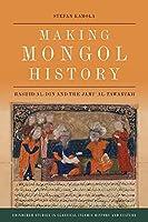 Making Mongol History: Rashid Al-din and the Jami' Al-tawarikh (Edinburgh Studies in Classical Islamic History and Culture)