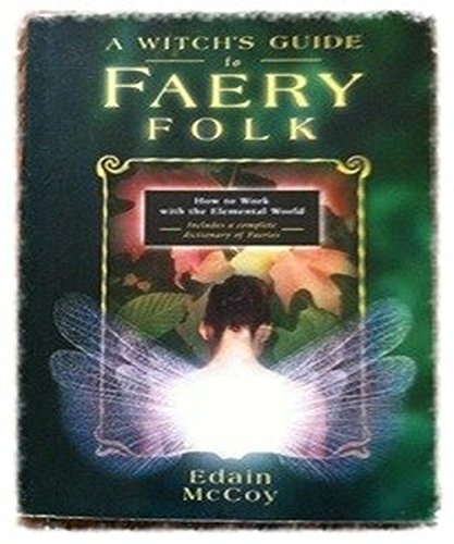 A Witch's Guide to Faery Folk: How to Work with the Elemental World (Llewellyn's New Age Series)