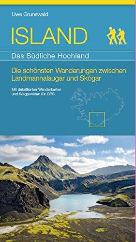 ISLAND - Das Südliche Hochland: Die schönsten Wanderungen zwischen Landmannalaugar und Skógar