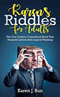 Karen's Riddles For Adults: The 21st Century Conundrum Book That Requires Lateral And Logical Thinking