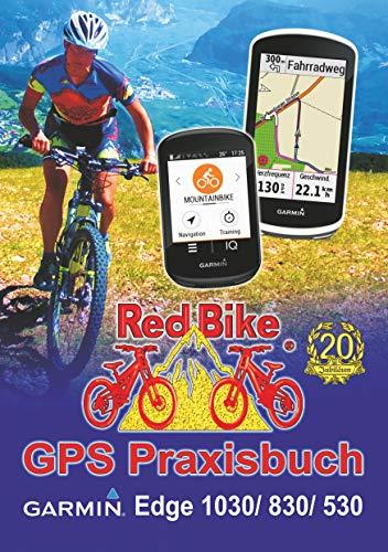 GPS Praxisbuch Garmin Edge 1030: & Edge 830, Edge 530: Funktionen, Einstellungen & Navigation (GPS Praxisbuch-Reihe von Red Bike 20) (German Edition)