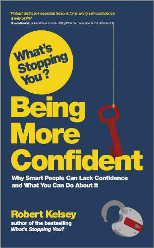 What's Stopping You Being More Confident?: Why Smart People Can Lack Confidence and What You Can Do about It