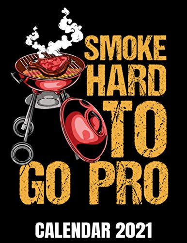 Smoke Hard To Go Pro Calendar 2021: Funny BBQ Calendar 2021- Appointment Planner Book And Organizer Journal - Weekly - Monthly - Yearly