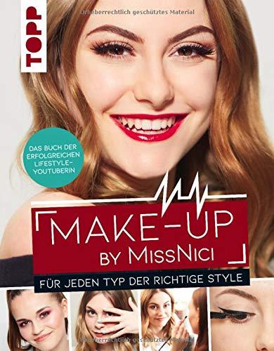 Make-up by MissNici: Für jeden Typ der richtige Style. Das Buch der erfolgreichen Beauty & Lifestyle-Youtuberin