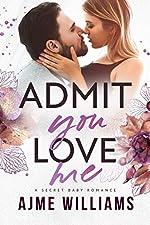 Admit You Love Me: A Secret Baby Romance (Irresistible Billionaires Book 2)