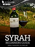 Syrah: Beginners Guide to Wine (101 Publishing: Wine Series) (English Edition)