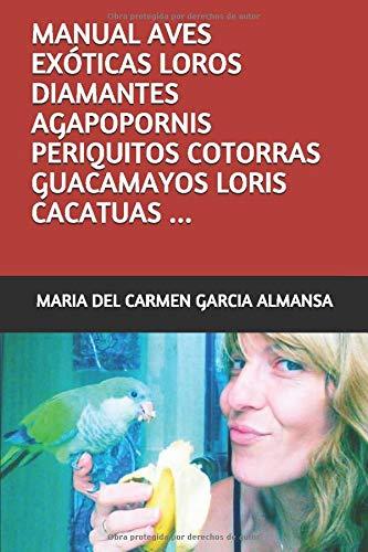 MANUAL AVES EXÓTICAS LOROS DIAMANTES AGAPOPORNIS PERIQUITOS COTORRAS GUACAMAYOS LORIS CACATUAS ...: MANUAL CUIDADOS AVES EXÓTICAS