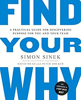 Find Your Why: A Practical Guide for Discovering Purpose for You and Your Team by [Simon Sinek, David Mead, Peter Docker]