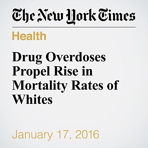 Drug Overdoses Propel Rise in Mortality Rates of Whites audiobook cover art