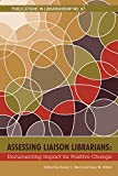 Assessing Liaison Librarians: Documenting Impact for Positive Change (PIL #67) (ACRL Publications in Librarianship)