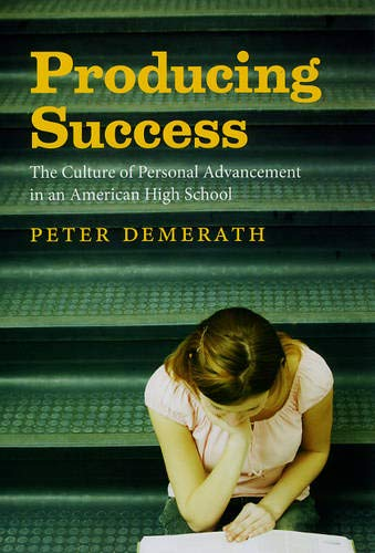 Compare Textbook Prices for Producing Success: The Culture of Personal Advancement in an American High School Illustrated Edition ISBN 9780226142418 by Demerath, Peter