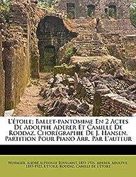 L\'Étoile; Ballet-Pantomime En 2 Actes de Adolphe Aderer Et Camille de Roddaz. Chorégraphie de J. Hansen. Partition Pour Piano Arr. Par l\'Auteur