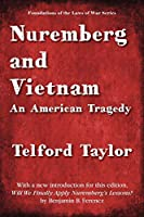 Nuremberg and Vietnam: An American Tragedy (Foundations of the Laws of War)