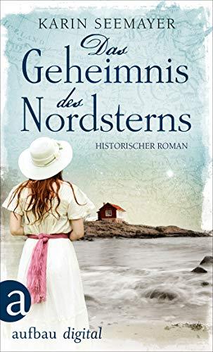 Das Geheimnis des Nordsterns: Historischer Roman (Die Saga der Albatrosse 1)