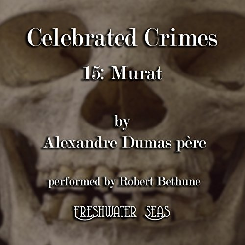 Murat     Celebrated Crimes, Book 15              By:                                                                                                                                 Alexandre Dumas père                               Narrated by:                                                                                                                                 Robert Bethune                      Length: 1 hr and 43 mins     1 rating     Overall 4.0