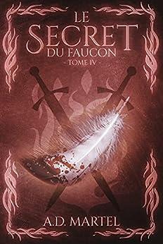 Le Secret du Faucon: Tome 4 par [A.D. Martel]