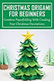 Christmas Origami For Beginners: Combine Paperfolding With Creating Your Christmas Decorations: How To Transforming A Piece Of Paper Into Santa (English Edition)