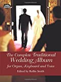 The Complete Traditional Wedding Album for Organ: For Organ, Keyboard and Voice (Dover Music for Organ)