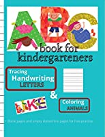 ABC book for kindergarteners. Tracing, handwriting LETTERS & Coloring ANIMALS: - Amazing Big Preschool Workbook, kids ages 3 to 5, tracing the Alphabet, writing practice, create and coloring -164 pages, 8.5x11 inches