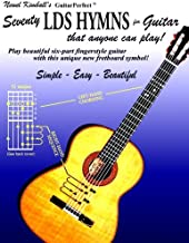 Seventy LDS Hymns for Guitar: That Anyone Can Play