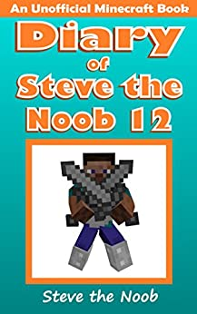 Diary of Steve the Noob 12 (An Unofficial Minecraft Book) (Diary of Steve the Noob Collection) by [Steve the Noob]