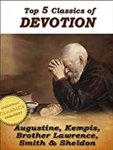 Top 5 Classics of DEVOTION: Confessions of St. Augustine, Imitation of Christ, Practice of the Presence of God, Christian's Secret to a Happy Life, In His Steps (Top Christian Classics)