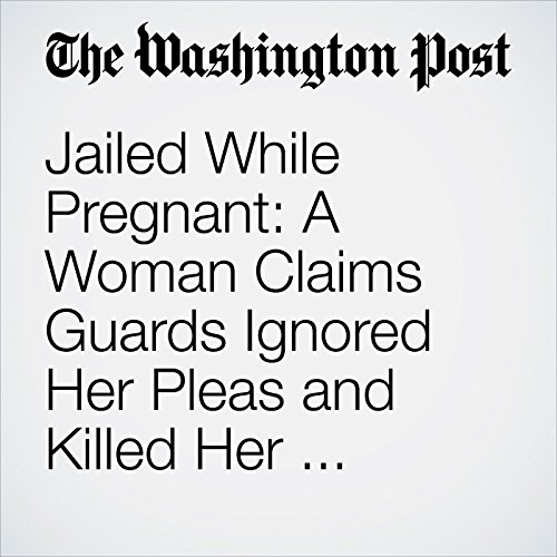 Jailed While Pregnant: A Woman Claims Guards Ignored Her Pleas and Killed Her Unborn Baby copertina