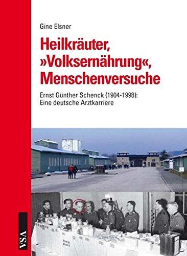 Heilkräuter, 'Volksernährung', Menschenversuche: Ernst Günther Schenck (1904-1998): Eine deutsche Arztkarriere