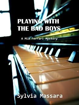 Playing With The Bad Boys: A Mia Ferrari Mystery (The Mia Ferrari Mysteries Book 1) by [Sylvia Massara, Franny Carufe]