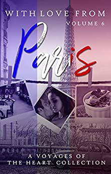 With Love From Paris: Volume 6 (Voyages of the Heart) by [Jade Royal, Michelle Heron, Delaney Foster, J.A.  Lafrance, Katherine LE White, Amy  Cecil, Lucas X. Black, Elias Raven, Riley Bryant, Lilly Black, Aleisha Maree, Gabriella Messina, Leah Negron, Roux Cantrell, Thia Finn]