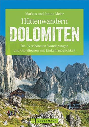 Hüttenwandern in den Dolomiten: Die 40 schönsten Wanderungen und Gipfeltouren. Hüttentouren in Südtirol. Ein Dolomiten-Wanderführer mit Hüttentouren für jeden Geschmack. (Erlebnis Wandern)