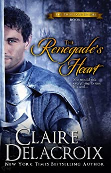 The Renegade's Heart (The True Love Brides Book 1) by [Claire Delacroix]