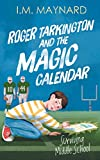 Roger Tarkington and the Magic Calendar: Surviving Middle School (book 2 in the middle grade time travel series)
