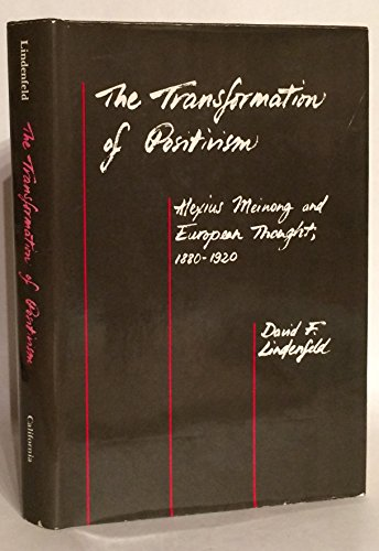 The Transformation of Positivism: Alexius Meinong and European Thought, 1880-1920