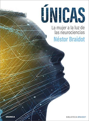 Únicas: La Mujer A La Luz De Las Neurociencias (Biblioteca Braidot) (Spanish Edition)