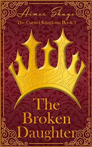 The Broken Daughter (The Cursed Kingdom Book 1) by [Aimee Shaye]