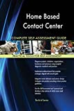 Home Based Contact Center All-Inclusive Self-Assessment - More than 620 Success Criteria, Instant Visual Insights, Comprehensive Spreadsheet Dashboard, Auto-Prioritized for Quick Results