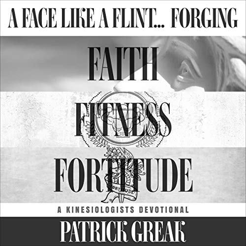 A Face like a Flint...Forging Faith, Fitness, and Fortitude Audiobook By Patrick Greak cover art