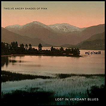 Twelve Angry Shades of Pink/Lost in Verdant Blues