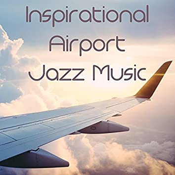 Inspirational Airport Jazz Music: Smooth Piano Jazz Relaxation, Easy Listening, Instrumental Chillout Before Travel