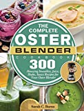 The Complete Oster Blender Cookbook: 300 Amazing Smoothie, Juice, Shake, Sauce Recipes for Your...