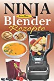 Ninja Blender Rezepte: Einfache Rezepte für Blender & Standmixer mit schnellen und gesunden Rezepten für Suppen, Butters, Smoothies, Dips und mehr (Mixer Rezepte Buch)
