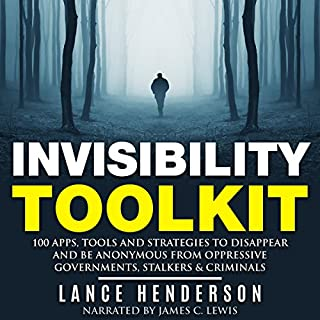 Invisibility Toolkit     100 Ways to Disappear and How to Be Anonymous From Oppressive Governments, Stalkers & Criminals              By:                                                                                                                                 Lance Henderson                               Narrated by:                                                                                                                                 James C. Lewis                      Length: 2 hrs and 28 mins     173 ratings     Overall 3.9