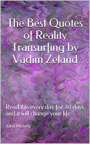 The Best Quotes Of Reality Transurfing By Vadim Zeland Read This Every Day For 30 Days And It Will Change Your Life Ebook Mosely Jana Amazon Ca Kindle Store