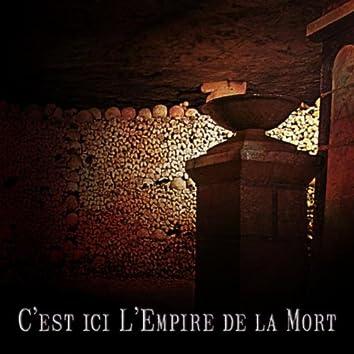 C'EST ICI L'EMPIRE DE LA MORT