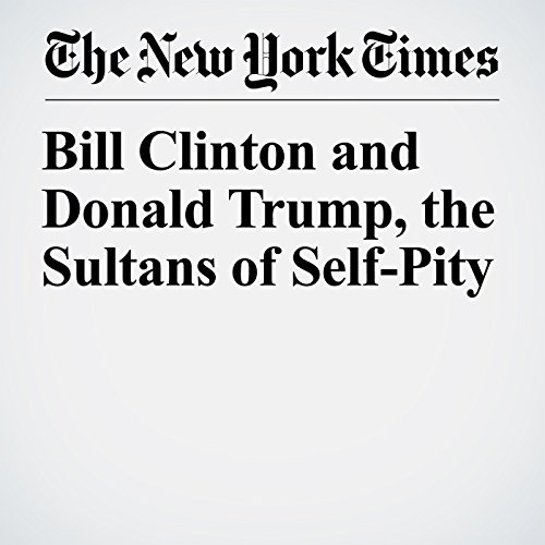 Bill Clinton and Donald Trump, the Sultans of Self-Pity copertina