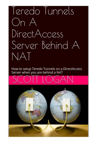 Teredo Tunnels On A DirectAccess Server Behind A NAT: How to setup Teredo Tunnels on a DirectAccess Server when you are behind a NAT